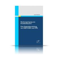 Rechnungslegung von Krankenhäusern: Eine Gegenüberstellung von HGB / KHBV und IFRS
